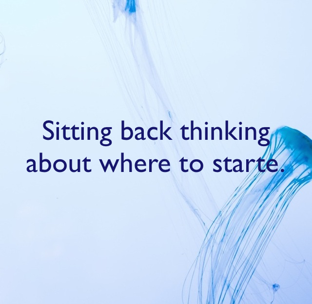 Sitting back thinking about where to starte.