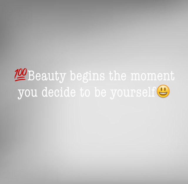 💯Beauty begins the moment you decide to be yourself😃
