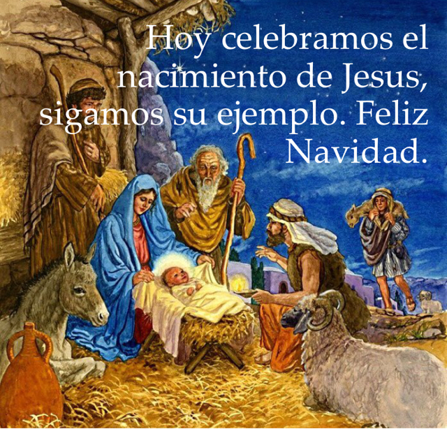 Hoy celebramos el nacimiento de Jesus, sigamos su ejemplo. Feliz Navidad.