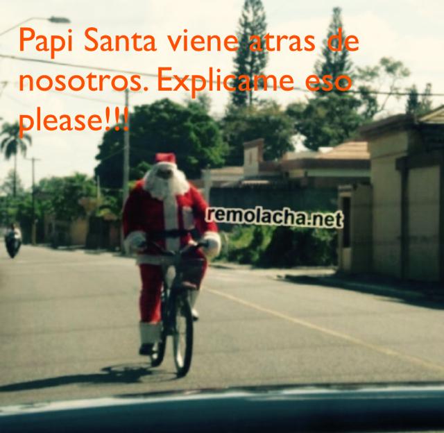 Papi Santa viene atras de nosotros. Explicame eso please!!!