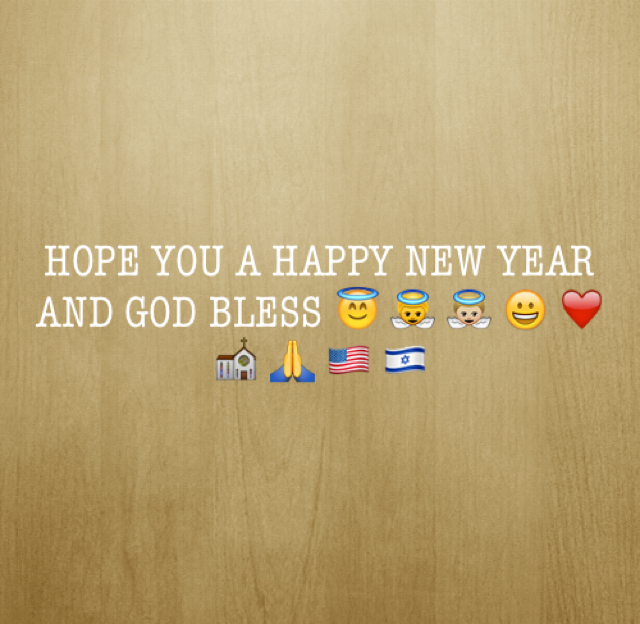 HOPE YOU A HAPPY NEW YEAR AND GOD BLESS 😇 👼 👼🏼 😀 ❤️ ⛪️ 🙏 🇺🇸 🇮🇱