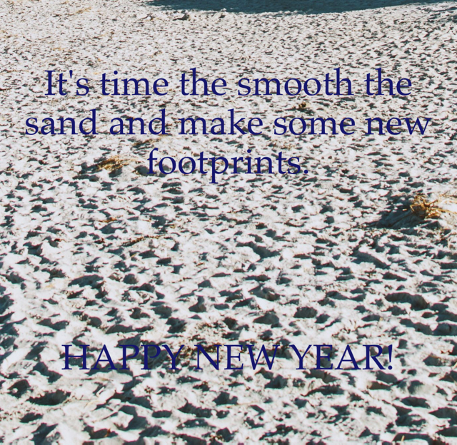 It's time the smooth the sand and make some new footprints. HAPPY NEW YEAR!