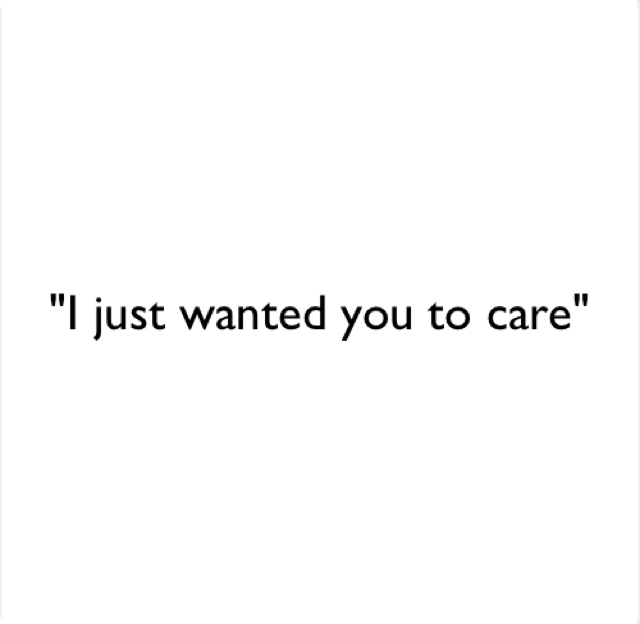 """I just wanted you to care"""