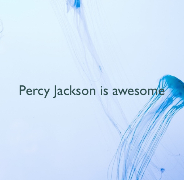 Percy Jackson is awesome