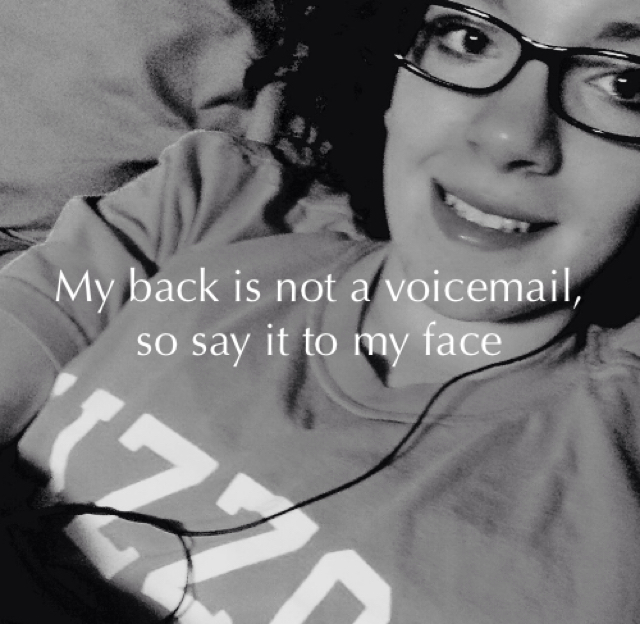 My back is not a voicemail, so say it to my face