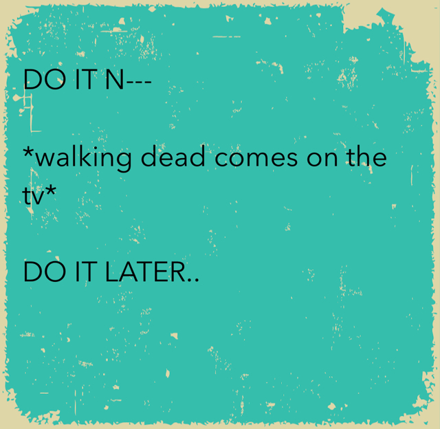DO IT N--- *walking dead comes on the tv* DO IT LATER..