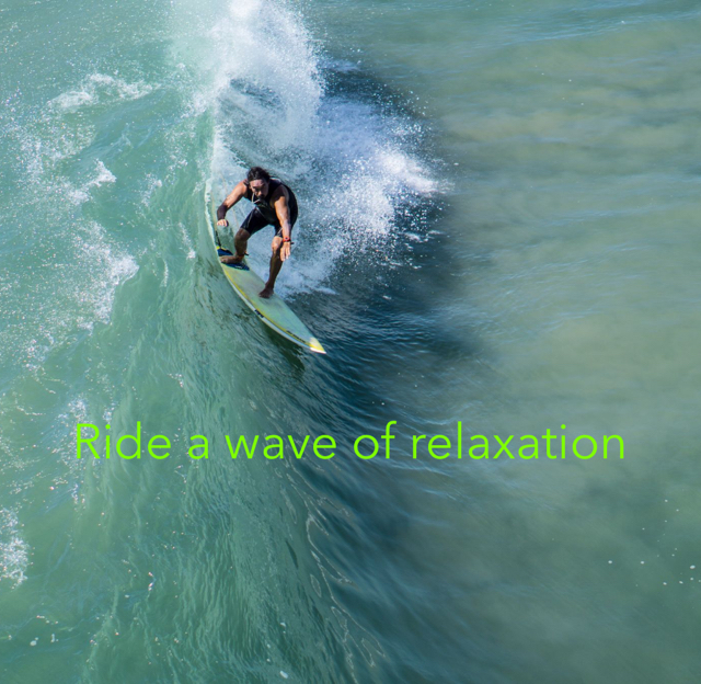 Ride a wave of relaxation