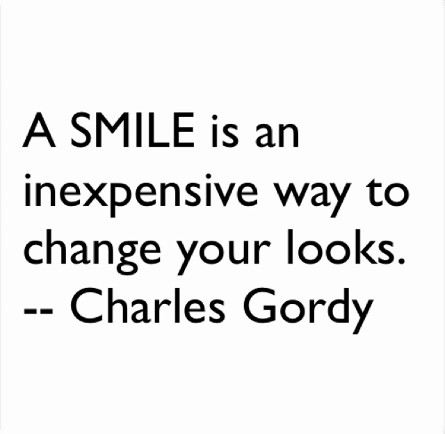A SMILE is an inexpensive way to change your looks. -- Charles Gordy
