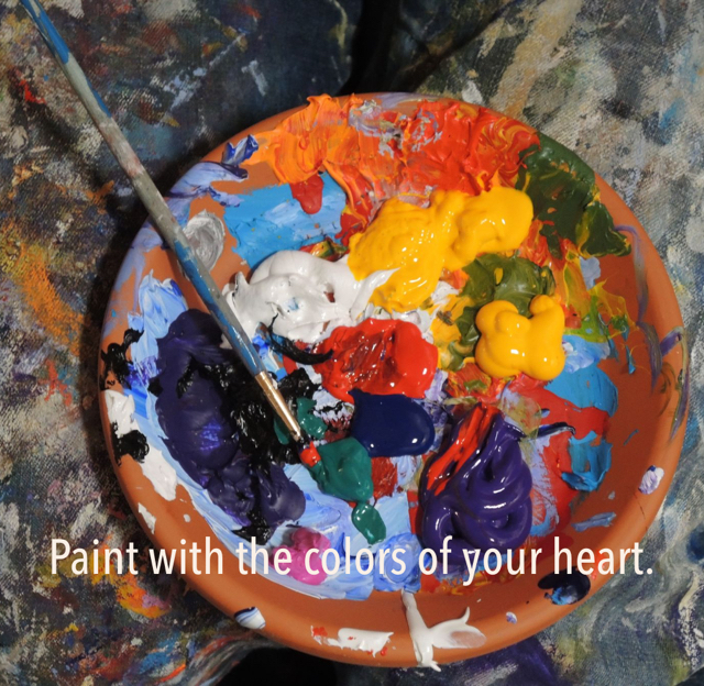 Paint with the colors of your heart.