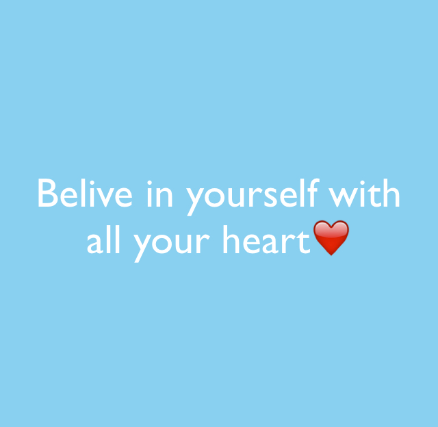 Belive in yourself with all your heart❤️