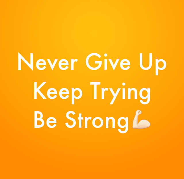 Never Give Up  Keep Trying Be Strong💪🏻