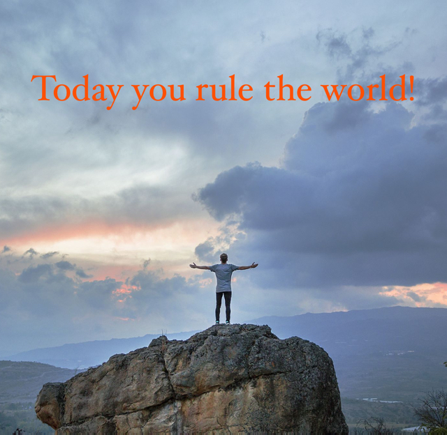 Today you rule the world!