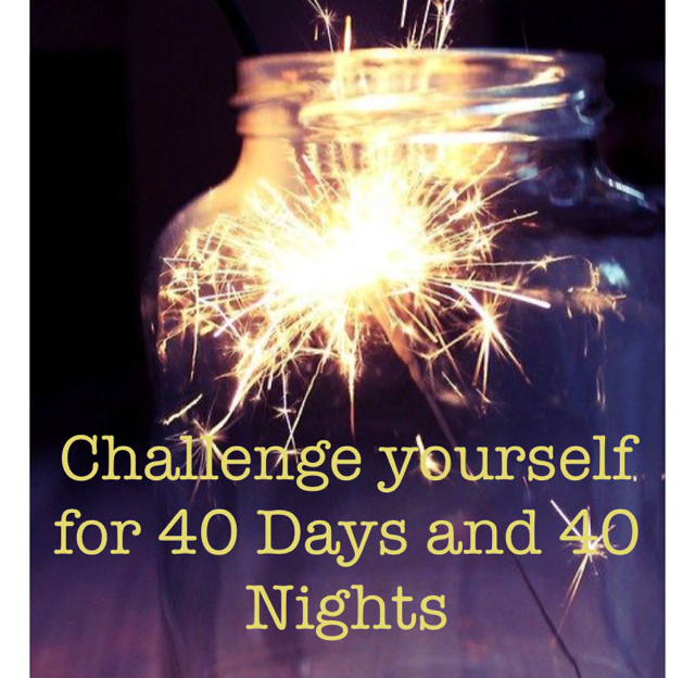 Challenge yourself for 40 Days and 40 Nights
