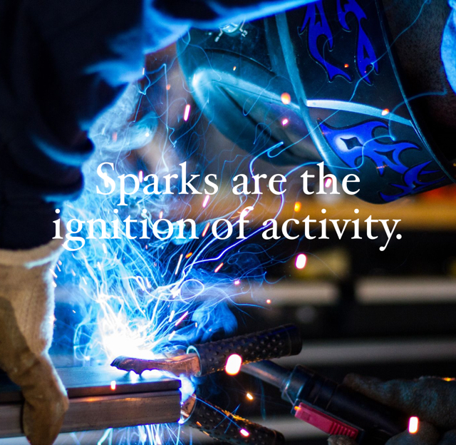 Sparks are the ignition of activity.