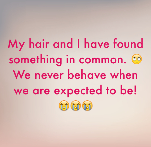 My hair and I have found something in common. 🙄We never behave when we are expected to be! 😭😭😭