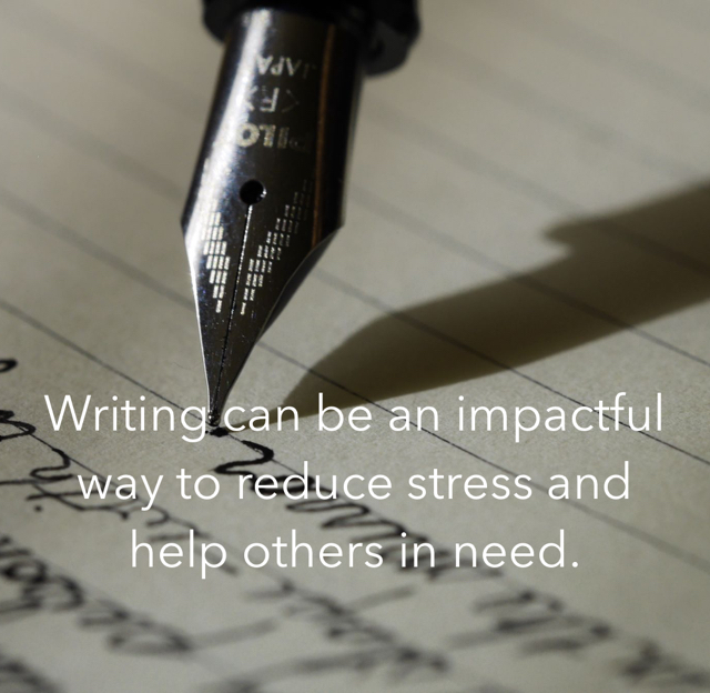 Writing can be an impactful way to reduce stress and help others in need.