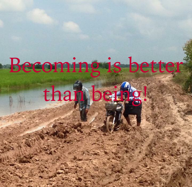 Becoming is better than being!