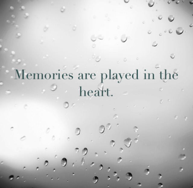 Memories are played in the heart.