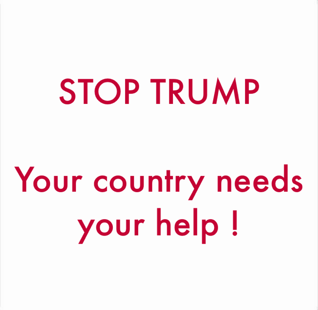 STOP TRUMP Your country needs your help !