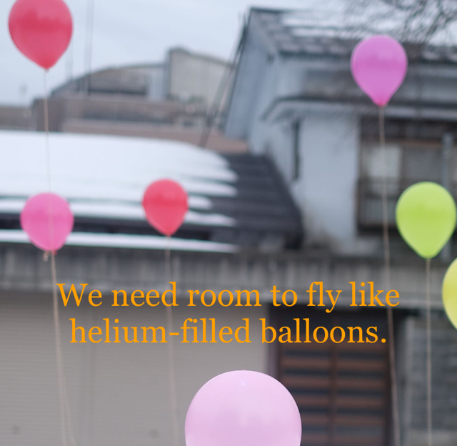 We need room to fly like helium-filled balloons.