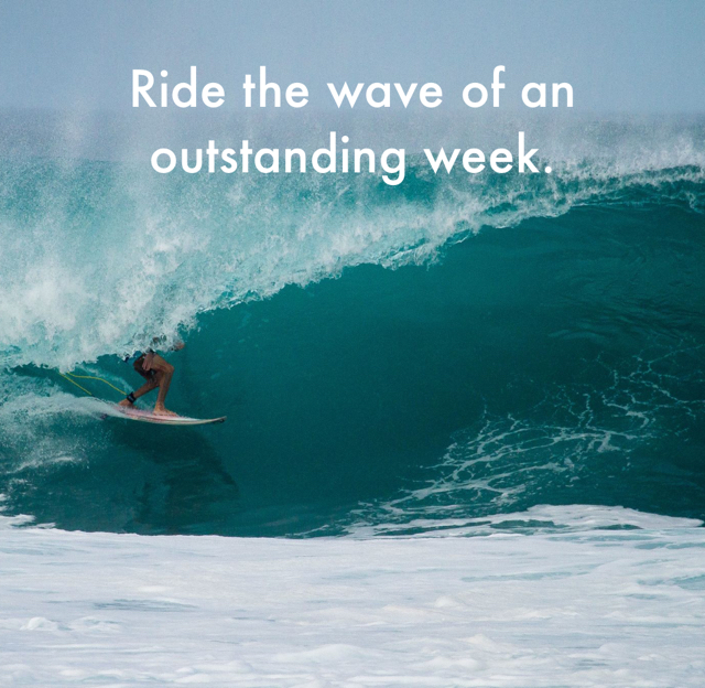 Ride the wave of an outstanding week.