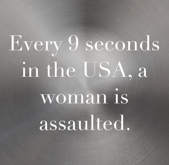 Every 9 seconds in the USA, a woman is assaulted.