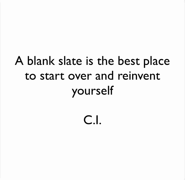 A blank slate is the best place to start over and reinvent yourself  C.I.