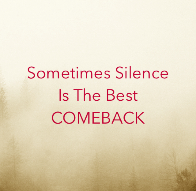 Sometimes Silence Is The Best COMEBACK