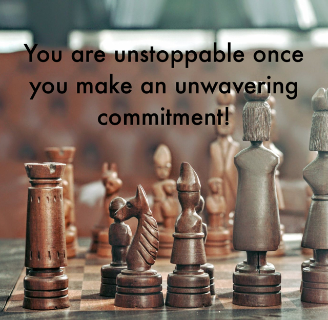 You are unstoppable once you make an unwavering commitment!