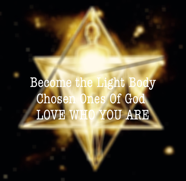 Become the Light Body         Chosen Ones Of God         LOVE WHO YOU ARE