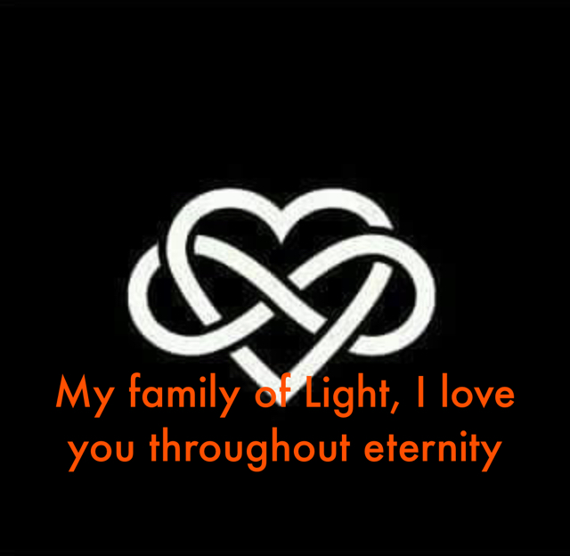 My family of Light, I love you throughout eternity
