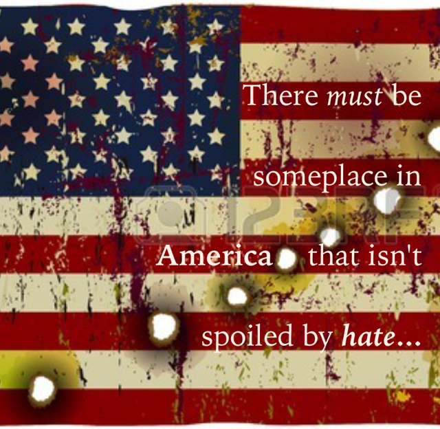 There must be someplace in  America    that isn't            spoiled by hate...