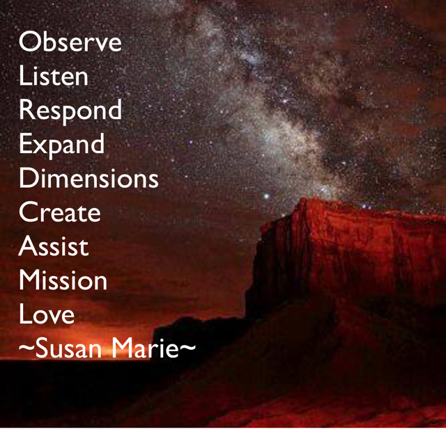 Observe Listen Respond Expand Dimensions Create Assist Mission Love  ~Susan Marie~