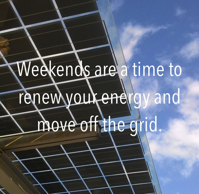 Weekends are a time to renew your energy and move off the grid.