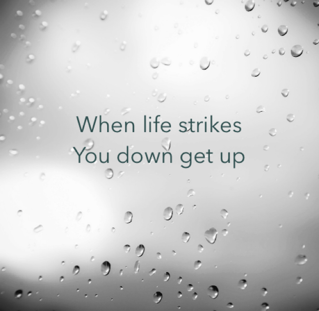 When life strikes You down get up