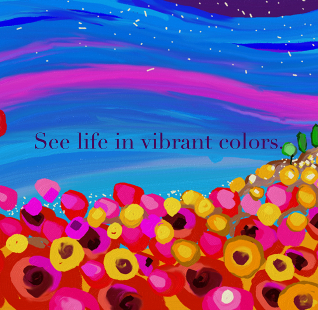 See life in vibrant colors.