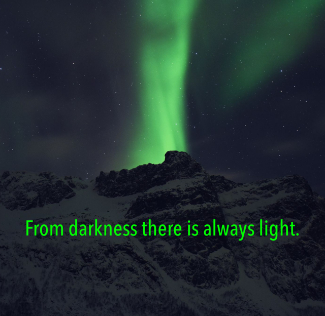 From darkness there is always light.