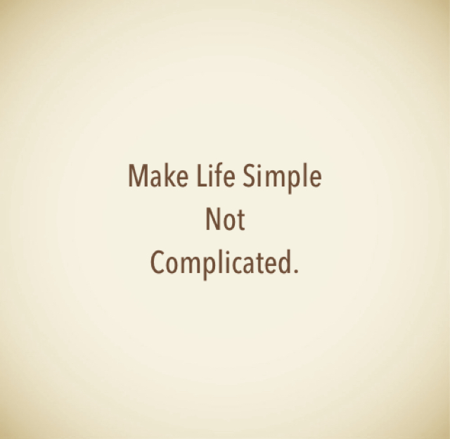 Make Life Simple  Not Complicated.
