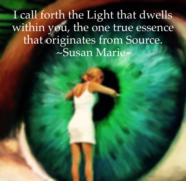 I call forth the Light that dwells within you, the one true essence that originates from Source.                  ~Susan Marie~
