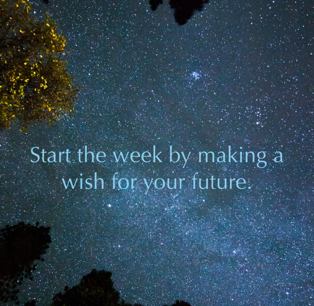 Start the week by making a wish for your future.