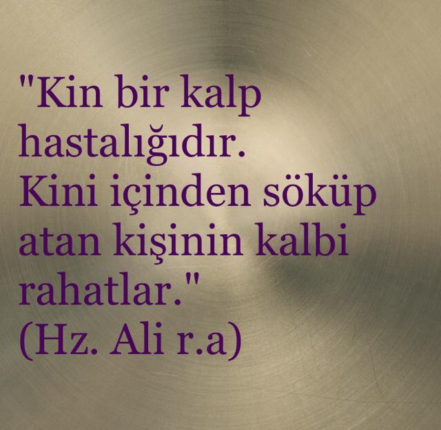 """""""Kin bir kalp hastalığıdır. Kini içinden söküp atan kişinin kalbi rahatlar.""""  (Hz. Ali r.a)"""