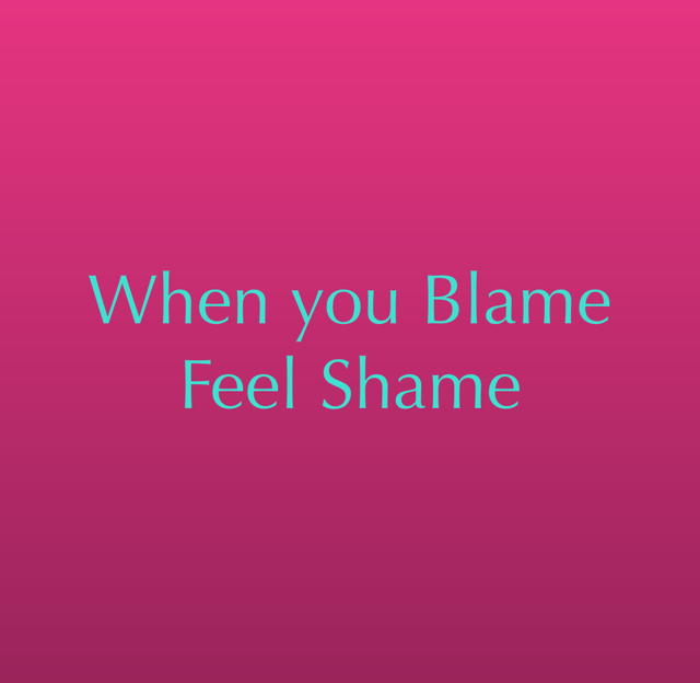 When you Blame Feel Shame