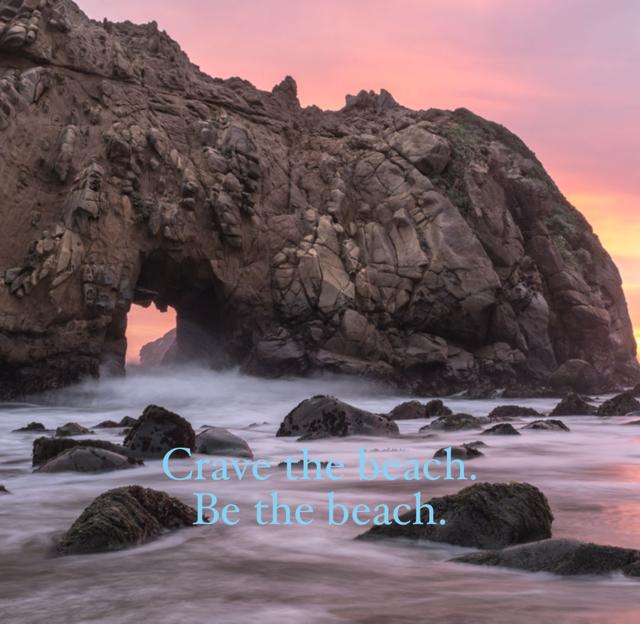 Crave the beach. Be the beach.