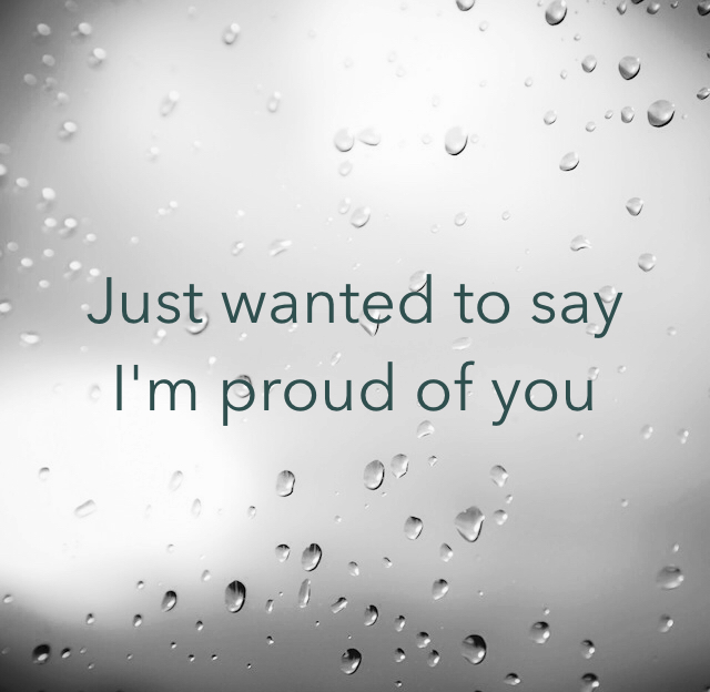 Just wanted to say I'm proud of you