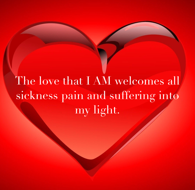 The love that I AM welcomes all sickness pain and suffering into my light.