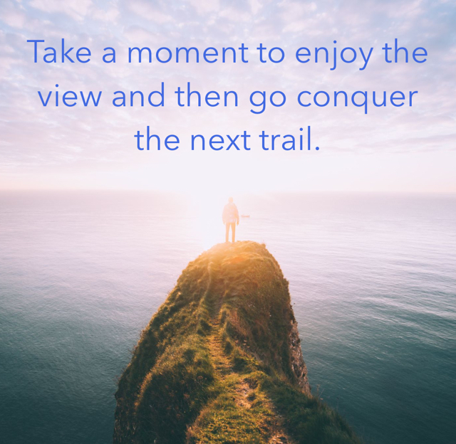 Take a moment to enjoy the view and then go conquer the next trail.