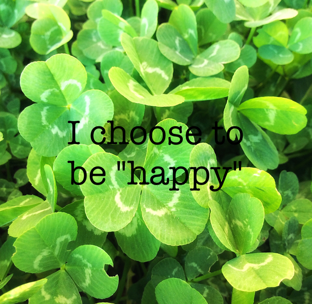 "I choose to  be ""happy"""