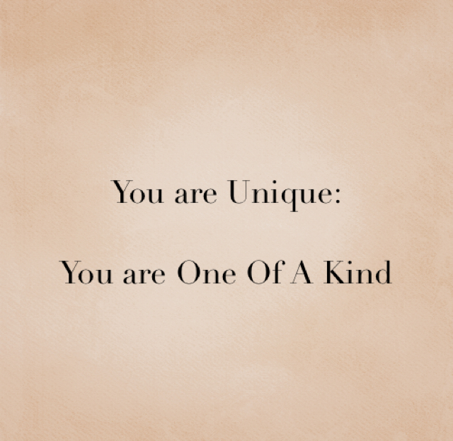 You are Unique: You are One Of A Kind