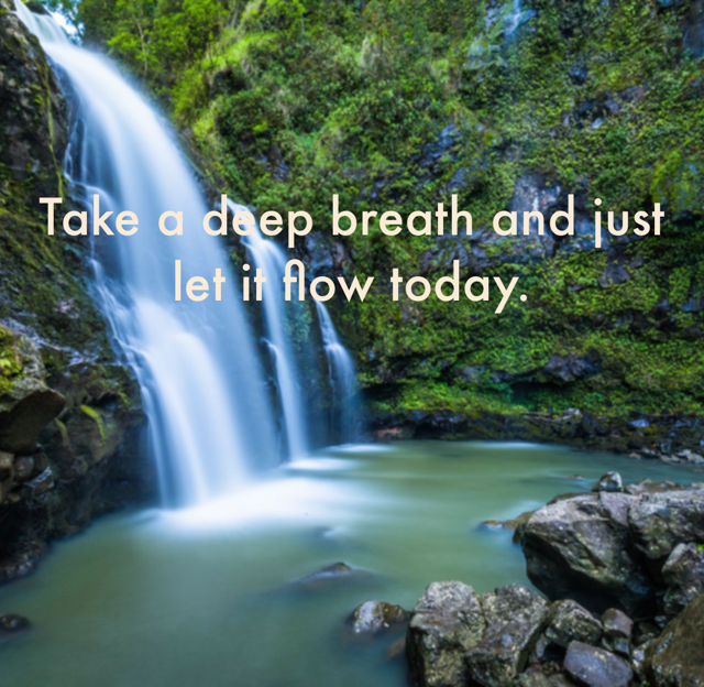 Take a deep breath and just let it flow today.