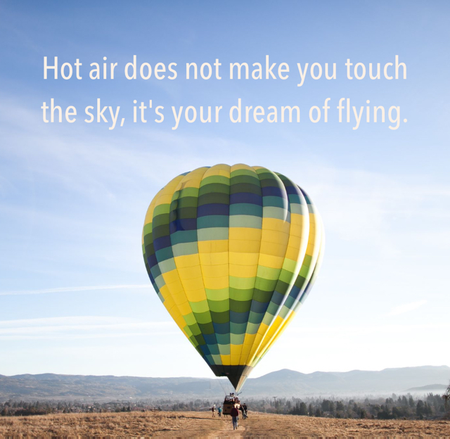 Hot air does not make you touch the sky, it's your dream of flying.